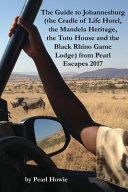The Guide to Johannesburg  the Cradle of Life Hotel  the Mandela Heritage  the Tutu House and the Black Rhino Game Lodge  from Pearl Escapes 2017