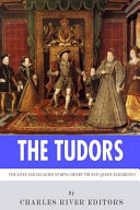 The Tudors  the Lives and Legacies of King Henry VIII and Queen Elizabeth I Book