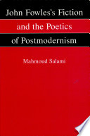 John Fowles s Fiction and the Poetics of Postmodernism
