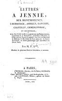 Lettres à Jennie sur Montmorency, l'Hermitage, Andilly, Saint-Leu, Chantilly, Ermenonville ... avec des détails ... concernant J.-J. Rousseau