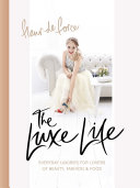 The Luxe Life: Everyday Luxuries for Lovers of Beauty, ...