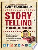Storytelling in sozialen Medien  : So landen Unternehmen im Kampf um Kunden gezielte Treffer mit Facebook, Twitter, Snapchat & Co