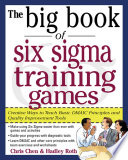 The Big Book of Six Sigma Training Games  Proven Ways to Teach Basic DMAIC Principles and Quality Improvement Tools