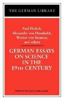German Essays on Science in the 19th Century  Paul Ehrlich  Alexander Von Humboldt  Werner Von Sieme
