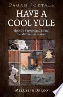 Pagan Portals   Have a Cool Yule Book PDF