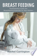 Breast Feeding  Breastfeeding Guide and Breastfeeding Essentials for New Mothers