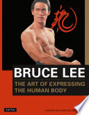 """Bruce Lee: The Art of Expressing the Human Body"" by Bruce Lee, John Little"