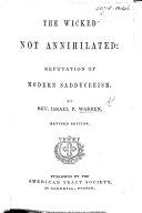 The Wicked Not Annihilated: Refutation of Modern Sadduceeism ... Revised Edition