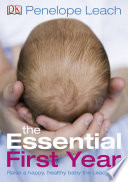 """The Essential First Year: What Babies Need Parents to Know"" by Penelope Leach"