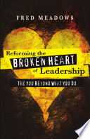 Reforming The Broken Heart Of Leadership