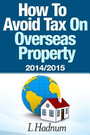 How to Avoid Tax on Overseas Property 2014 2015