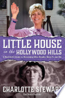 """Little House in the Hollywood Hills: A Bad Girl's Guide to Becoming Miss Beadle, Mary X, and Me"" by Charlotte Stewart and Andy Demsky"