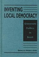 Inventing Local Democracy