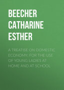 A Treatise on Domestic Economy; For the Use of Young Ladies at Home and at School Pdf/ePub eBook