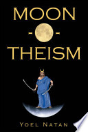 """Moon-o-theism, Volume II of II"" by Yoel Natan"