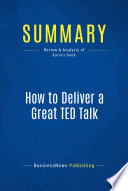 Summary How To Deliver A Great Ted Talk
