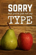 Sorry, But You're Just Not My Type: *apples and Pears: For When You're Just Not That Into Them: A Funny College Lined Journal Or Notebook for Doodles,