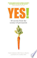 """Yes!: 50 Secrets From the Science of Persuasion"" by Noah Goldstein, Robert B. Cialdini, Steve Martin"