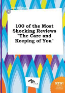 100 of the Most Shocking Reviews the Care and Keeping of You