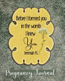 Before I Formed You in the Womb I Knew You Jeremiah 1