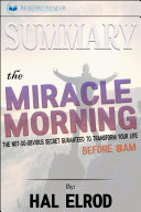 Summary of The Miracle Morning: The Not-So-Obvious Secret Guaranteed to Transform Your Life (Before 8AM) by Hal Elrod