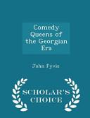 Comedy Queens of the Georgian Era   Scholar s Choice Edition