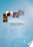 The Economics of Intellectual Property  Suggestions for Further Research in Developing Countries and Countries with Economies in Transition Book