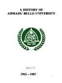 A History of Ahmadu Bello University  1962 1987
