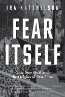 Fear Itself: The New Deal and the Origins of Our Time [Pdf/ePub] eBook