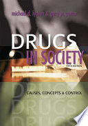 """Drugs in Society: Causes, Concepts and Control"" by Michael D. Lyman, Gary W. Potter"