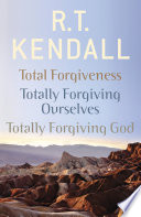 R T Kendall Total Forgiveness Totally Forgiving Ourselves Totally Forgiving God