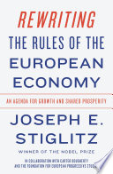 Rewriting the Rules of the European Economy  An Agenda for Growth and Shared Prosperity