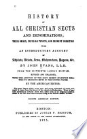 History of all Christian sects and denominations : their origin, peculiar tenets, and present condition, with an introductory account of atheists, deists, Jews, Mahometans, pagans, etc., Sketch of the denominations of the Christian world