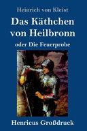 Das K Thchen Von Heilbronn Oder Die Feuerprobe Gro Druck