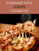 Homemade Pizza Europe Cookbook
