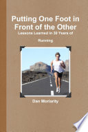 Putting One Foot in Front of the Other - Lessons Learned in 30 Years of Running