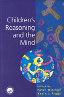 Children's reasoning and the mind / edited by Peter Mitchell, Kevin John Riggs ; cover design by Jim Wilkie ; cover illustration taken from an original by Nick Orsborn ; Eric Amsel [and twenty five others], contributors