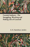 Cornish Seafarers   The Smuggling  Wrecking and Fishing Life of Cornwall