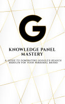 Knowledge Panel Mastery: How to get a Google Bio for Your Personal Brand or Business. Pdf/ePub eBook