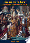 Napoleon And His Family The Story Of A Corsican Clan