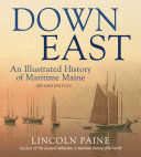 Down East  An Illustrated History of Maritime Maine