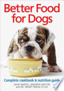 Better Food for Dogs  : A Complete Cookbook and Nutrition Guide