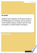 Analysis and Evaluation of Chosen Resources of Volkswagen in Germany and in Respect of the Indian Minicar Market and the Role of Suzuki as a Joint Venture Prospect