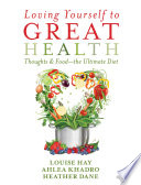 """Loving Yourself to Great Health"" by Louise Hay, Ahlea Khadro, Heather Dane"