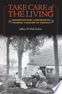 Take Care of the Living  : Reconstructing Confederate Veteran Families in Virginia