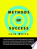 Methods of Success  Artists fail because of unfounded fear  jealousy  insecurity  not knowing and a lack of confidence  This book will eliminate these lies from your life