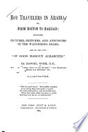 Boy Travelers in Arabia: Or, From Boston to Bagdad: Including Pictures, Sketches, and Anecdotes of the Wandering Arabs, and of the City
