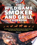 The Wild Game Smoker and Grill Cookbook Book PDF