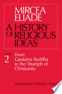 """History of Religious Ideas, Volume 2: From Gautama Buddha to the Triumph of Christianity"" by Mircea Eliade, Willard R. Trask"