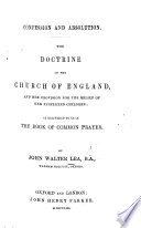 Confession and Absolution  the doctrine of the Church of England  and her provision for the relief of her perplexed children Book
